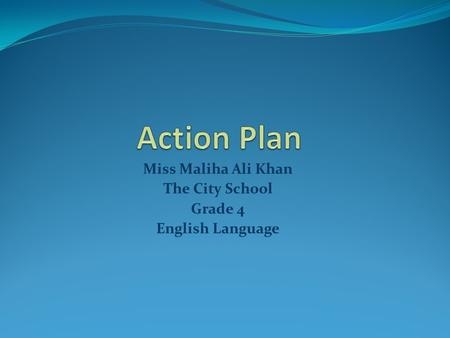 Miss Maliha Ali Khan The City School Grade 4 English Language