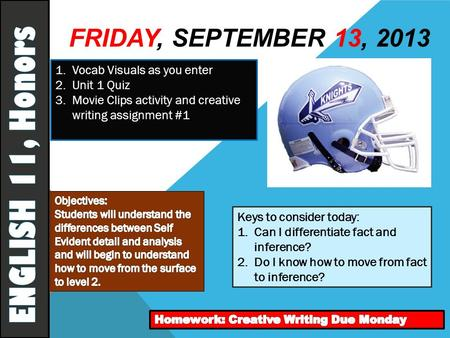 FRIDAY, SEPTEMBER 13, 2013 1.Vocab Visuals as you enter 2.Unit 1 Quiz 3.Movie Clips activity and creative writing assignment #1 Keys to consider today: