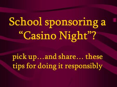"School sponsoring a ""Casino Night""? pick up…and share… these tips for doing it responsibly."