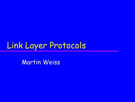 Link Layer Protocols Martin Weiss. Slide 2 Objectives of this Meeting u Explain what a protocol is u Compare connection-oriented with connectionless protocol.