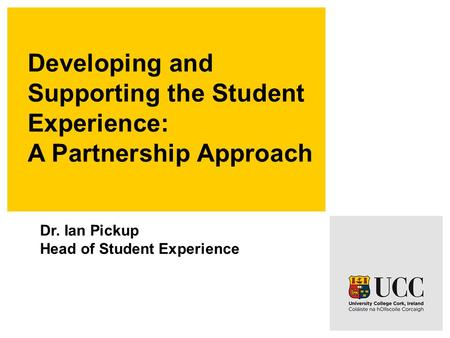 Developing and Supporting the Student Experience: A Partnership Approach Dr. Ian Pickup Head of Student Experience.