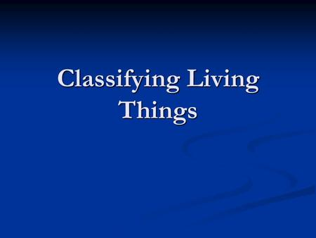 Classifying Living Things. Classification Classification is the process of grouping things based on their shared traits. Classification is the process.