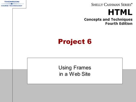 HTML Concepts and Techniques Fourth Edition Project 6 Using Frames in a Web Site.