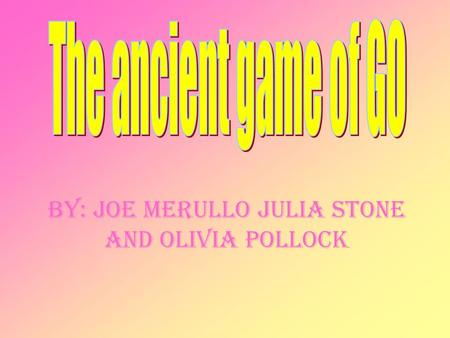 By: Joe Merullo Julia Stone and Olivia Pollock. Who plays the game? The game is played by two players who alternately place black and white stones on.