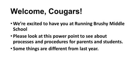 Welcome, Cougars! We're excited to have you at Running Brushy Middle School Please look at this power point to see about processes and procedures for parents.