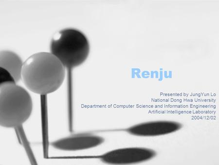 Renju Presented by JungYun Lo National Dong Hwa University Department of Computer Science and Information Engineering Artificial Intelligence Laboratory.