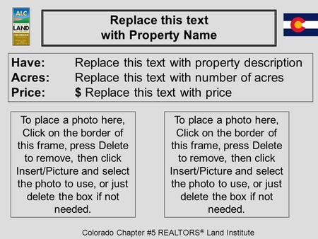 Colorado Chapter #5 REALTORS ® Land Institute Replace this text with Property Name Have: Replace this text with property description Acres:Replace this.
