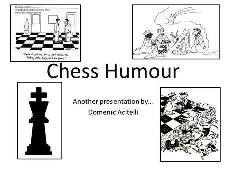 Chess Humour Another presentation by… Domenic Acitelli.