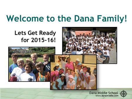 Dana Middle School www.danamiddle.com Welcome to the Dana Family! Lets Get Ready for 2015-16!