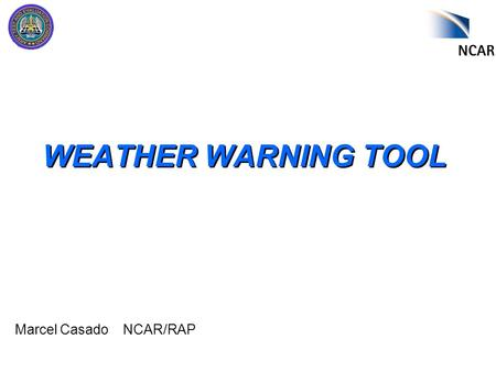 Marcel Casado NCAR/RAP WEATHER WARNING TOOL NCAR.