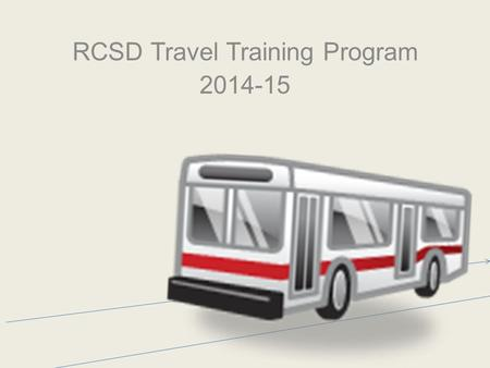 RCSD Travel Training Program 2014-15. Part 200 Regulations Travel training is a special education service that meaning providing instruction, as appropriate,
