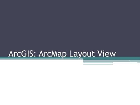ArcGIS: ArcMap Layout View. Agenda Layout interface Using templates Page properties Data frame properties Toolbars Layout elements Fine-tuning Finishing.