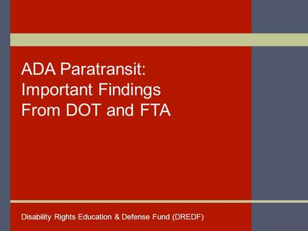 ADA Paratransit: Important Findings From DOT and FTA Disability Rights Education & Defense Fund (DREDF)