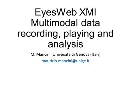 EyesWeb XMI Multimodal data recording, playing and analysis M. Mancini, Università di Genova (Italy)