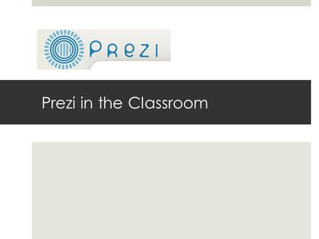 Prezi in the Classroom. Why Prezi?  PREZI allows you to create unbelievably dynamic presentations, where you can zoom in and out across a large poster,