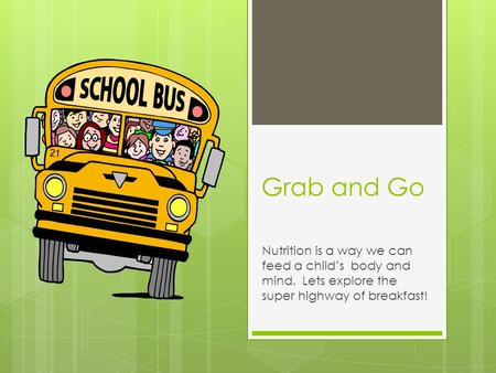 Grab and Go Nutrition is a way we can feed a child's body and mind. Lets explore the super highway of breakfast!