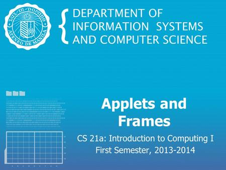 Applets and Frames CS 21a: Introduction to Computing I First Semester, 2013-2014.