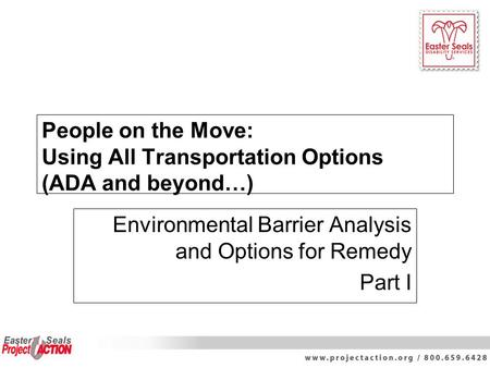 People on the Move: Using All Transportation Options (ADA and beyond…) Environmental Barrier Analysis and Options for Remedy Part I.