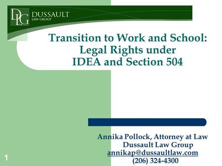 Annika Pollock, Attorney at Law Dussault Law Group (206) 324-4300 Transition to Work and School: Legal.
