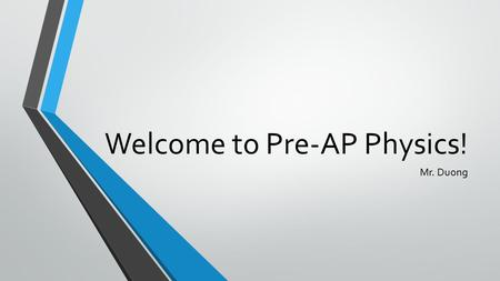 Welcome to Pre-AP Physics! Mr. Duong. Objectives Learn how to pronounce Mr. Duong's name Learn how to pronounce Mr. Duong's name Discuss class syllabus,