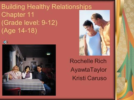 Building Healthy Relationships Chapter 11 (Grade level: 9-12) (Age 14-18) Rochelle Rich AyawtaTaylor Kristi Caruso.