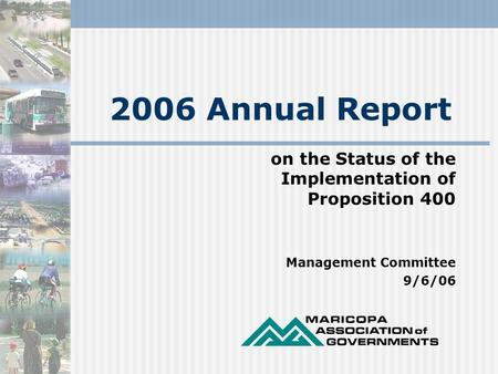 2006 Annual Report on the Status of the Implementation of Proposition 400 Management Committee 9/6/06.