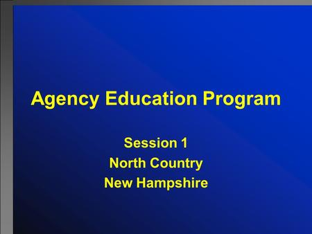 Agency Education Program Session 1 North Country New Hampshire.