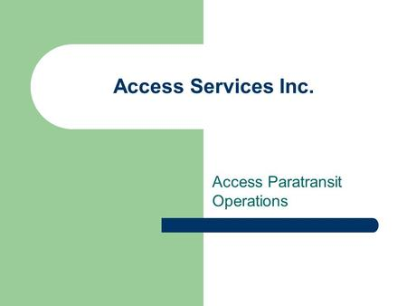 Access Services Inc. Access Paratransit Operations.
