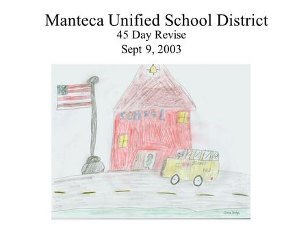 Manteca Unified School District 45 Day Revise Sept 9, 2003.