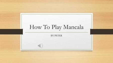 How To Play Mancala BY PETER Mancala is a game where you use marables to play. It takes to players.