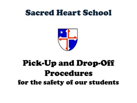 Sacred Heart School Pick-Up and Drop-Off Procedures for the safety of our students.