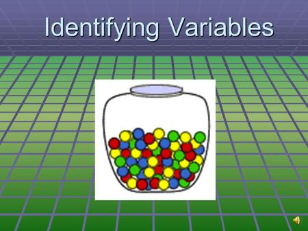 Identifying Variables Learning Objectives   Differentiate between the different types of variables.   Identify the different types of variables in.