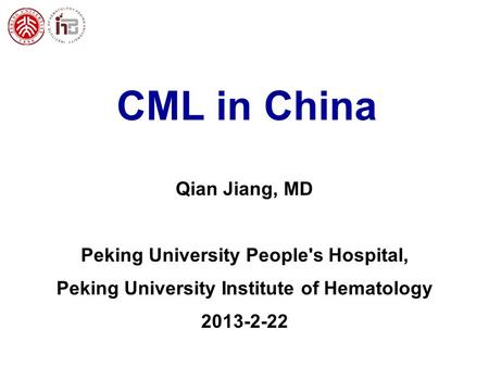 CML in China Qian Jiang, MD Peking University People's Hospital, Peking University Institute of Hematology 2013-2-22.
