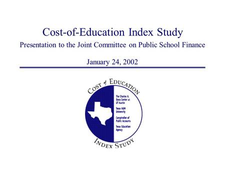 Cost-of-Education Index Study Presentation to the Joint Committee on Public School Finance January 24, 2002.