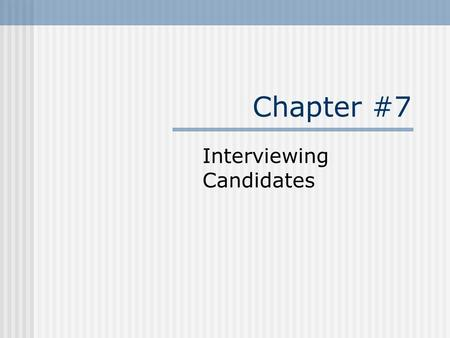 Chapter #7 Interviewing Candidates. Outcomes List the main types of selection interviews Understand the usefulness of interviews Know guidelines for being.