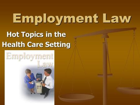 Employment Law Hot Topics in the Health Care Setting.
