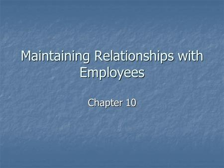 Maintaining Relationships with Employees Chapter 10.