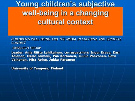 Young children's subjective well-being in a changing cultural context CHILDREN'S WELL-BEING AND THE MEDIA IN CULTURAL AND SOCIETAL CONTEXT -RESEARCH GROUP.