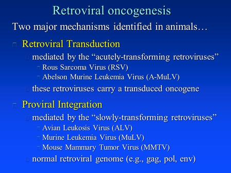 "Retroviral oncogenesis Two major mechanisms identified in animals… n Retroviral Transduction l mediated by the ""<strong>acutely</strong>-transforming retroviruses"" u Rous."