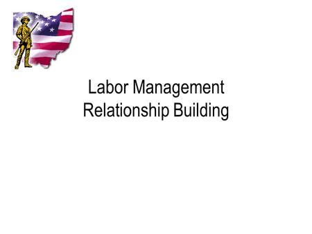 Labor Management Relationship Building. Overview Rights Based Approach Cooperative Approach Roles of Labor and Management Goals and Interests of Labor.