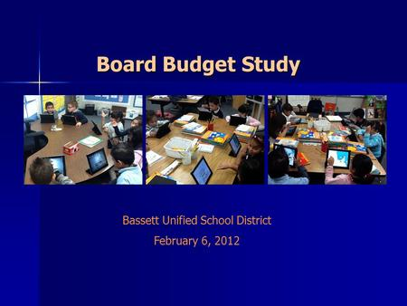 Board Budget Study Bassett Unified School District February 6, 2012.