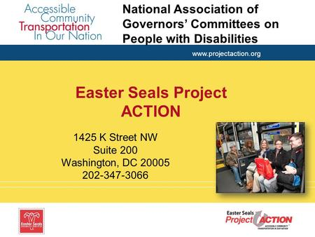 Www.projectaction.org Easter Seals Project ACTION 1425 K Street NW Suite 200 Washington, DC 20005 202-347-3066 National Association of Governors' Committees.
