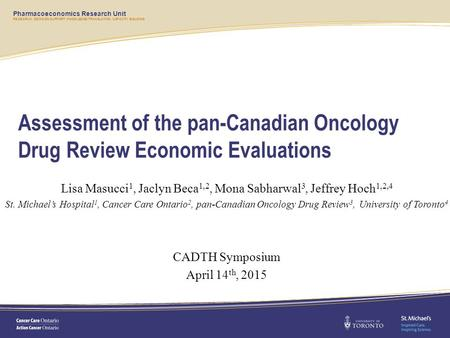 Pharmacoeconomics Research Unit RESEARCH. DECISION SUPPORT. KNOWLEDGE TRANSLATION. CAPACITY BUILDING. Assessment of the pan-Canadian Oncology Drug Review.