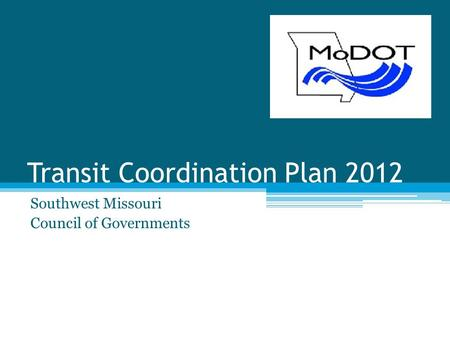 Transit Coordination Plan 2012 Southwest Missouri Council of Governments.