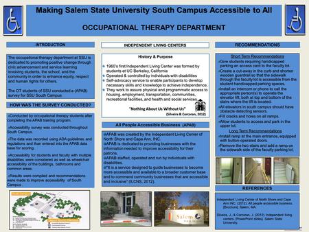 Printed by www.postersession.com Making Salem State University South Campus Accessible to All OCCUPATIONAL THERAPY DEPARTMENT The occupational therapy.