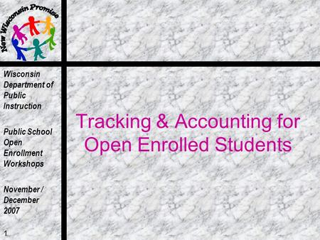 Wisconsin Department of Public Instruction Public School Open Enrollment Workshops November / December 2007 1 Tracking & Accounting for Open Enrolled Students.