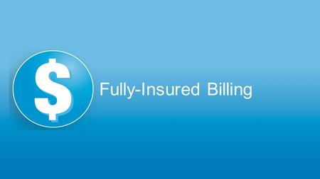 Fully-Insured Billing. Account Structure What Will Change? Account numbers –Customers will no longer be assigned bill to account numbers, but bill account.