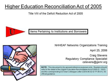 NOTE: This document is for general reference purposes only. Readers should refer to the detail of the Higher Education Reconciliation Act of 2005 (S. 1932),