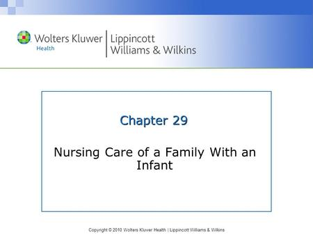 Copyright © 2010 Wolters Kluwer Health | Lippincott Williams & Wilkins Chapter 29 Nursing Care of a Family With an Infant.