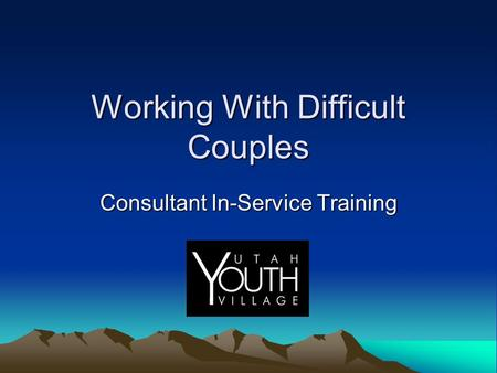 Working With Difficult Couples Consultant In-Service Training.